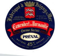 P 852 - ETIQUETTE DE FROMAGE -  CAMEMBERT COURONNE SURCHOIX   PREVAL  FAB. A ISIGNY  (CALVADOS ) - Cheese