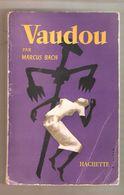 Marchus BACH - VAUDOU Religion Sorcellerie Magie - Hachette , 1955 - Religion