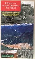 2005 I Forti E Il Sistema Difensivo Del Friuli -  Grande Guerra / Prima Guerra Mondiale / Udine. - Guerre 1914-18