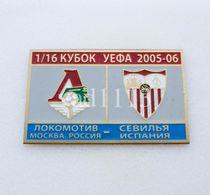 Badge Pin: UEFA Cup 2005-06  Lokomotiv Moscow Russia -  Sevilla Spain - Football