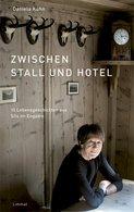 Zwischen Stall Und Hotel: 15 Lebensgeschichten Aus Sils Im Engadin - Unclassified