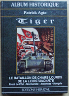 """Album Historique - """"Tiger - Le Bataillon De Chars Lourds De La Leibstandarte""""  De Patrick Agte - Editions Eimdal (1995) - Oorlog 1939-45"""