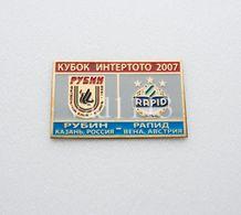 Badge Pin:  UEFA Intertoto Cup 2007 Rubin Kazan Russia - SK Rapid Wien  Austria - Football