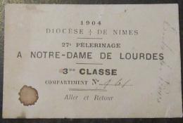 Billet / Ticket De Train Daté 1904 - 27e Pélerinage A Notre-Dame De Lourdes - Diocèse De Nîmes - 3eme Classe - Treni