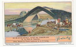 CHROMO LIEBIG - SAMARCANDE CITE DE TAMERLAN - N° 4 - LE PONT DE TAMERLAN - Liebig