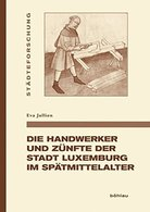Die Handwerker Und Zünfte Der Stadt Luxemburg Im Spätmittelalter. - Alte Bücher