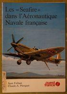 """Les """"Seafire"""" Dans L'Aéronautique Navale Française - Par Jean Frélaut Et Claude-A. Pierquet - Editions Ouest France - AeroAirplanes"""