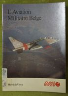 L'aviation Militaire Belge - Par Hervé De Vinck - Editions Ouest France - Avion