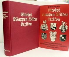Grosses Wappen-Bilder-Lexikon. Der Bürgerlichen Geschlechter Deutschlands, Österreichs Und Der Schweiz. - Léxicos