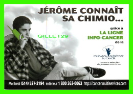 ADVERTISING - PUBLICITÉ - FONDATION QUÉBÉCOISE DU CANCER - Jérôme Connait - LA LIGNE INFO-CANCER - POP MÉDIA No 31 - - Publicité