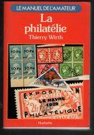 Thierry Wirth  : La Philatélie  Ed Hachette Ed 1979  Tb 225 P  Le Manuel De L'amateur - Specialized Literature