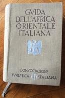 GUIDA DELL'AFRICA ORIENTALE ITALIANA C.T.I. 1938 (XVI) CON CARTE GEOGRAFICHE - Libri, Riviste, Fumetti