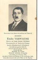 Souvenir Mortuaire - EMILE TERWAGNE Epoux MARIE THOMAS - ROLY 1891 / VAULX-LEZ-CHIMAY 1945 - Bourgmestre De VAULX - Avvisi Di Necrologio