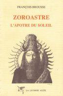 ZOROASTRE - L'Apôtre Du Soleil - 1989 - François BROUSSE - Avec Dédicace De L'Auteur - Esotérisme
