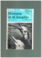 L'HOMME ET LE DAUPHIN. JOHN C. LILLY. - Animaux