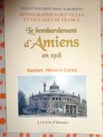 Le Bombardement D'Amiens  En  1918 Par  Gaston Héracle - LEROY , Monographie Des Villes Et Villages De FRANCE - Picardie - Nord-Pas-de-Calais