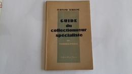 GUIDE DU COLLECTIONNEUR SPECIALISTE DE TIMBRES-POSTE - FERNAND SERRANE - 1948 - Manuali