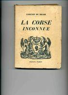 CORSE - 1928 - La Corse Inconnue - Lorenzi De Bradi - 304 Pages - - Corse
