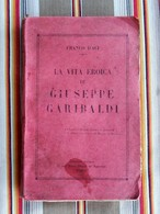 LA VITA EROICA DE GIUSEPPE GARIBALDI Franco D'ACI 1932 - Livres Anciens