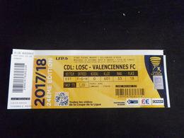 Ticket Football LILLE VALENCIENNES LOSC VAFC - 2017 2018 Coupe De La Ligue - Habillement, Souvenirs & Autres