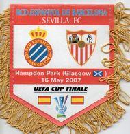 Fanion Du Match ESPANYOL BARCELONE / FC SEVILLE Finale UEFA 2007 - Habillement, Souvenirs & Autres