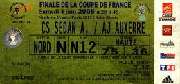 TICKET D'ENTREE  . FINALE DE LA COUPE DE FRANCE..4 JUIN 2005..SC SEDAN A. / AJ AUXERRE - Tickets D'entrée