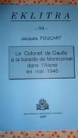 Le Colonel De GAULLE  à La Bataille De MONTCORNET  Dans L'Aisne En Mai 1940 Par Jacques FOUCART - Picardie - Nord-Pas-de-Calais