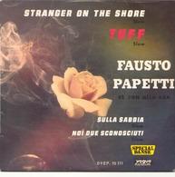 45 TOURS FAUSTO PAPETTI VOGUE DVEP 95111 STRANGER ON THE SHORE / SULLA SABBIA / TUFF / NOI DUE SCONOSCIUTI - Musicals