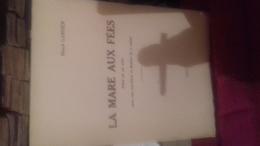 La Mare Aux Fees Par Marcel  Garnier Piece En 1 Acte Avec Une Eau Forte Et Dessins De L Robin - Livres Dédicacés
