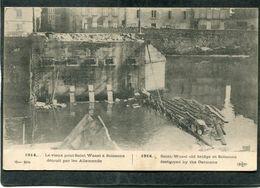 CPA - 1914... Le Vieux Pont St Waast à Soissons Détruit Par Les Allemands - Guerre 1914-18