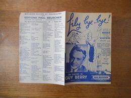 LILY BYE..BYE...! UN SUCCES DE GUY BERRY PAROLES DE MAURICE VANDAIR MUSIQUE DE HENRY BOURTAYRE 1945 - Partitions Musicales Anciennes