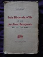TROIS SIECLES DE LA VIE DE NOS ANCETRES BEAUJOLAIS  RAYMOND BILLIARD  R BROYER - Bourbonnais
