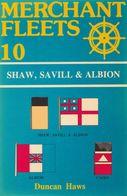 MERCHANT FLEETS N°10 SHAW, SAVILL&ALBION DE DUNCAN HAWS ED. TCL - Livres, BD, Revues