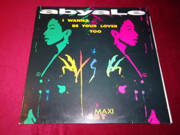 ABAYALE  ° I WANNA BE YOUR LOVER TOO - 45 T - Maxi-Single