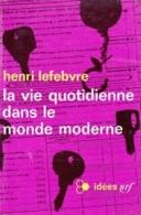 Henri Lefebvre -La Vie Quotidienne Dans Le Monde Moderne - Kultur