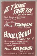 Partitions Editions Pigalle De 1965 Je T'aime Trop, Toi Engegistré Par Claude François Et Bouli,Bouli Par Henri Salvador - Partitions Musicales Anciennes