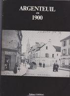 Livre ARGENTEUIL EN 1900 EDITIONS COFIMAG 1988- COLLECTION NOS VILLES EN 1900 CAVELLIER HEUDE MIRBELLE - Ile-de-France