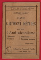 -- CHARLES DUPUY- L'ANNEE Du CERTIFICAT D'ETUDES - LIVRET D'ANTI - ALCOOLISME -- - Diploma & School Reports