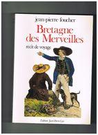 BRETAGNE DES MERVEILLES - RECIT DE VOYAGE - JEAN-PIERRE FOUCHER (7€ Port Compris France) - Bretagne