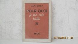LEON BAILBY / POURQUOI JE ME SUIS BATTU / ENVOI / PLON 1951 - Livres Dédicacés