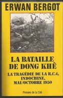 Erwan BERGOT La Bataille De Dong Khê, La Tragédie De La RCA, INDOCHINE, Mai / Octobre 1950 - History