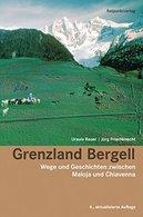 Grenzland Bergell - Wege Und Geschichten Zwischen Maloja Und Chiavenna. - Alte Bücher