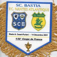 Fanion Du Match  BASTIA  / FC NANTES  Coupe De France 2001 - Apparel, Souvenirs & Other