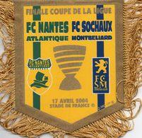 Fanion Du Match  FC NANTES / FC SOCHAUX    Finale Coupe De La Ligue 2004 - Apparel, Souvenirs & Other