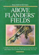 Above Flanders' Fields - A Complete Record Of The Belgian Fighter Pilots During The Great War (Walter M. Pieters) - Oorlog 1914-18