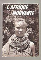 Gabrielle D'IETEREN / André VILLERS - L'AFRIQUE MOUVANTE - Editions Le Sphinx, Bruxelles Circa 1953 - 3e édition - Géographie
