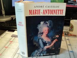 MARIE ANTOINETTE. 1964. ANDRE CASTELOT. LIBRAIRIE PERRIN - Histoire