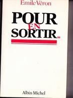 POUR EN SORTIR Par Emile VERON (PDG De Majorette), Livre Dédicacé Par L'auteur. Ed. Albin Michel 1984 - Books, Magazines, Comics
