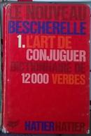 Le Nouveau Bescherelle 1 L'art De  Conjuguer Dictionnaire 12000 Verbes - 12-18 Ans