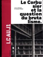 LE CORBUSIER ET LA QUESTION DU BRUTALISME Sous La Direction De Jacques SBRIGLIO - Art